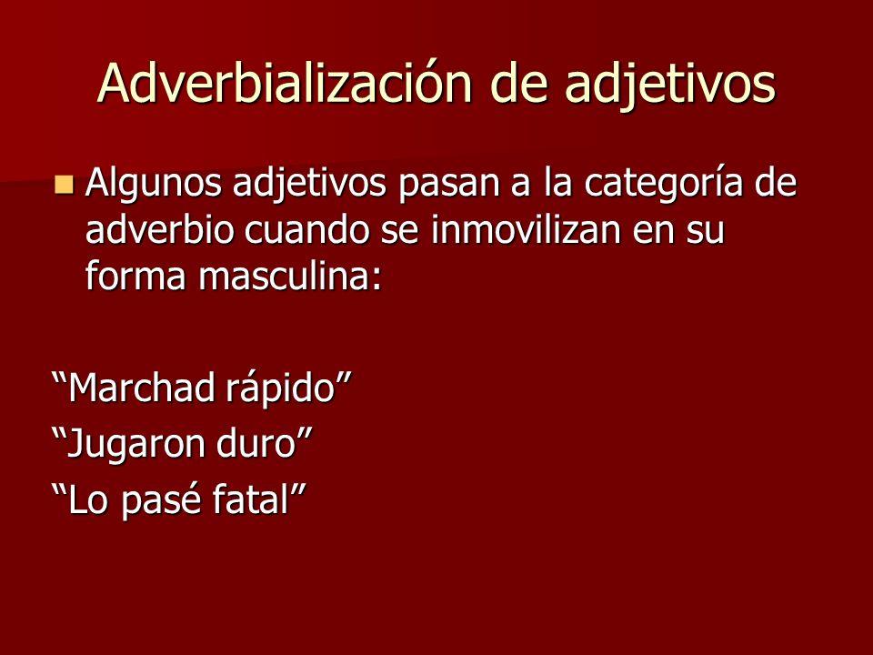 Adverbialización de adjetivos Algunos adjetivos pasan a la categoría de adverbio cuando se inmovilizan en su forma masculina: Algunos adjetivos pasan
