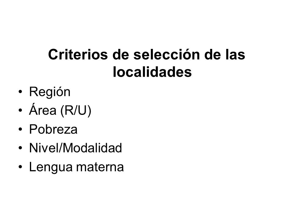 Criterios de selección de las localidades Región Área (R/U) Pobreza Nivel/Modalidad Lengua materna