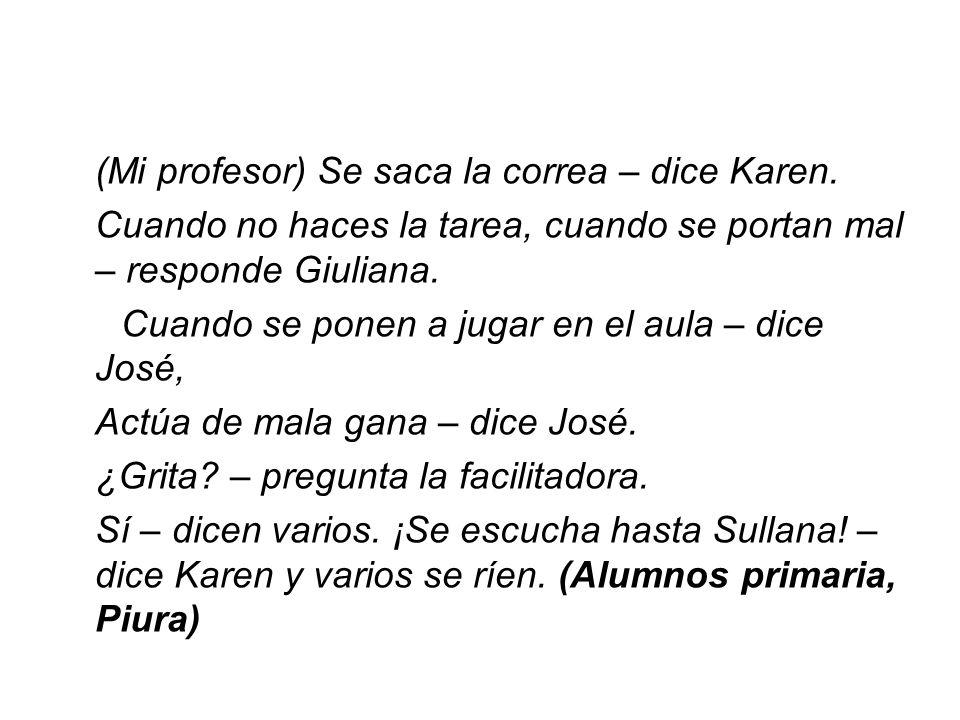 (Mi profesor) Se saca la correa – dice Karen. Cuando no haces la tarea, cuando se portan mal – responde Giuliana. Cuando se ponen a jugar en el aula –
