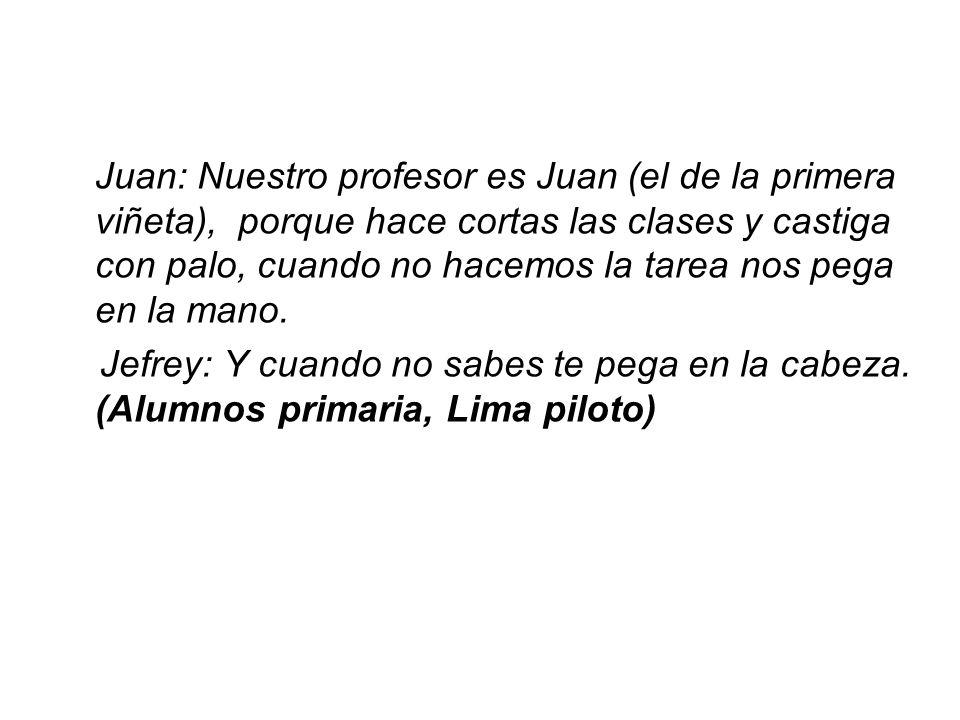 Juan: Nuestro profesor es Juan (el de la primera viñeta), porque hace cortas las clases y castiga con palo, cuando no hacemos la tarea nos pega en la