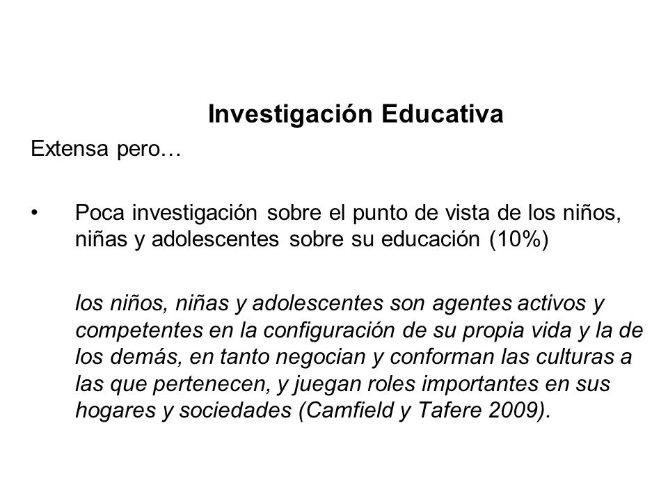 Investigación Educativa Extensa pero… Poca investigación sobre el punto de vista de los niños, niñas y adolescentes sobre su educación (10%) los niños