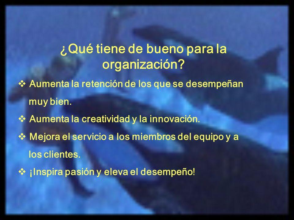 ¿Qué tiene de bueno para la organización? Aumenta la retención de los que se desempeñan muy bien. Aumenta la creatividad y la innovación. Mejora el se