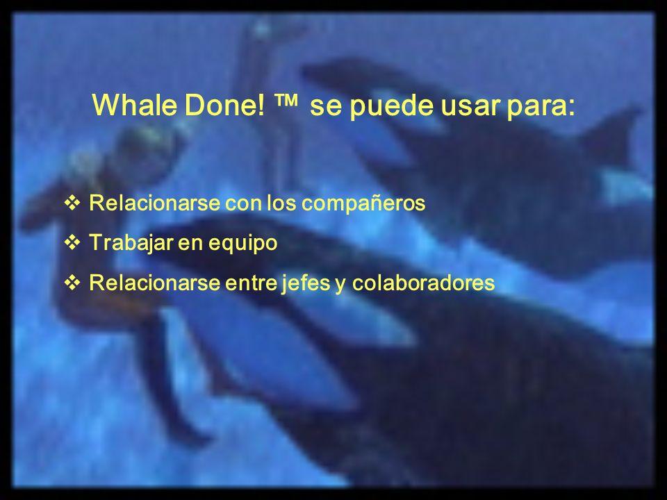 Whale Done! se puede usar para: Relacionarse con los compañeros Trabajar en equipo Relacionarse entre jefes y colaboradores