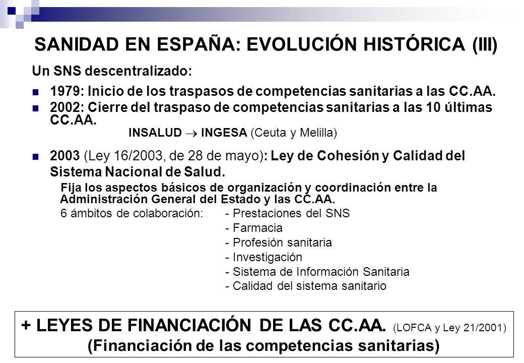 SANIDAD EN ESPAÑA: EVOLUCIÓN HISTÓRICA (III) Un SNS descentralizado: 1979: Inicio de los traspasos de competencias sanitarias a las CC.AA. 2002: Cierr