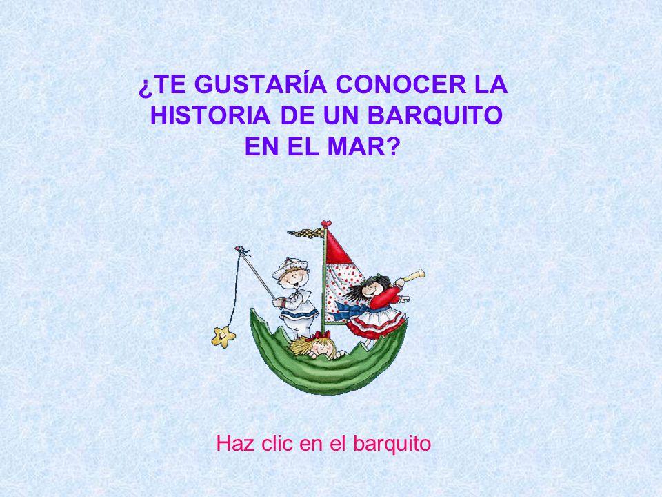 ¿TE GUSTARÍA CONOCER LA HISTORIA DE UN BARQUITO EN EL MAR? Haz clic en el barquito