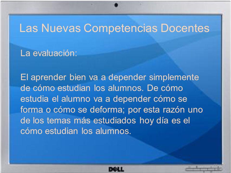 Las Nuevas Competencias Docentes La evaluación: El aprender bien va a depender simplemente de cómo estudian los alumnos. De cómo estudia el alumno va