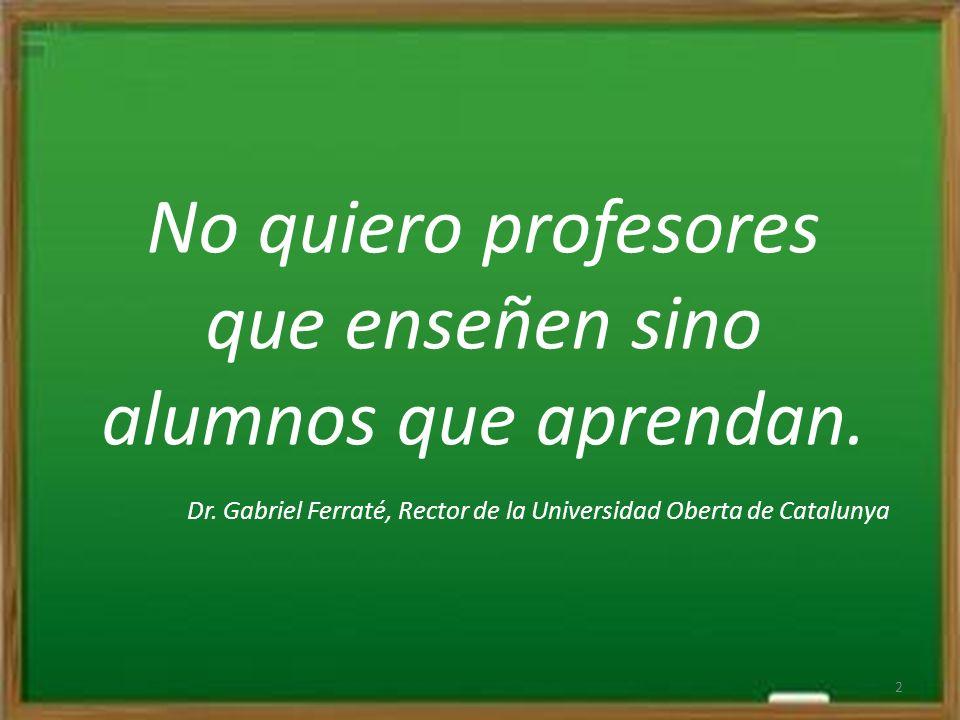 No quiero profesores que enseñen sino alumnos que aprendan. Dr. Gabriel Ferraté, Rector de la Universidad Oberta de Catalunya 2