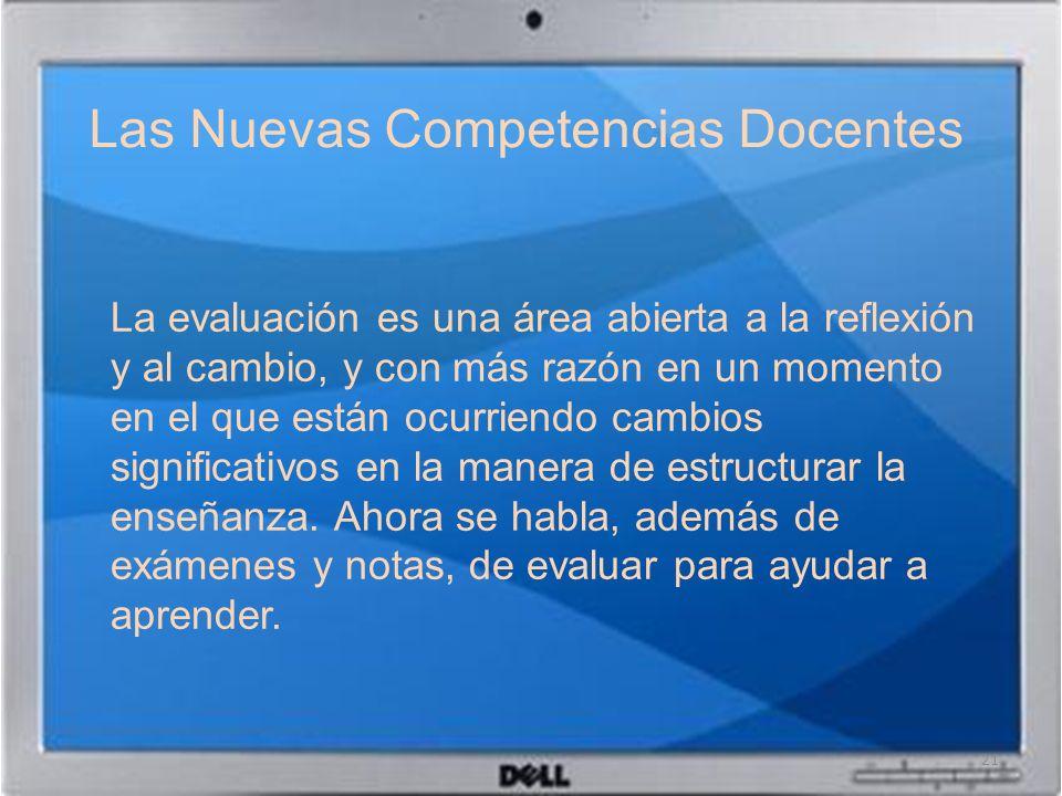 Las Nuevas Competencias Docentes La evaluación es una área abierta a la reflexión y al cambio, y con más razón en un momento en el que están ocurriend