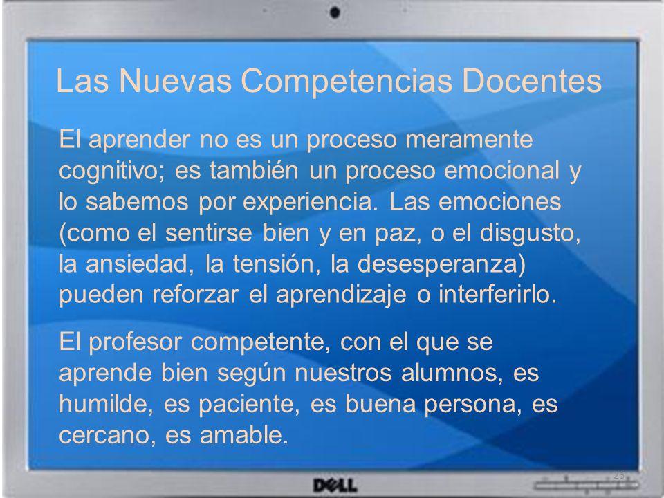 Las Nuevas Competencias Docentes El aprender no es un proceso meramente cognitivo; es también un proceso emocional y lo sabemos por experiencia. Las e