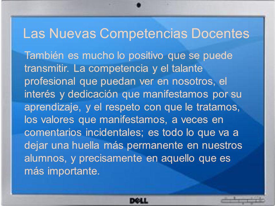 Las Nuevas Competencias Docentes También es mucho lo positivo que se puede transmitir. La competencia y el talante profesional que puedan ver en nosot
