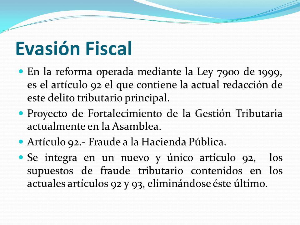 Evasión Fiscal En la reforma operada mediante la Ley 7900 de 1999, es el artículo 92 el que contiene la actual redacción de este delito tributario pri