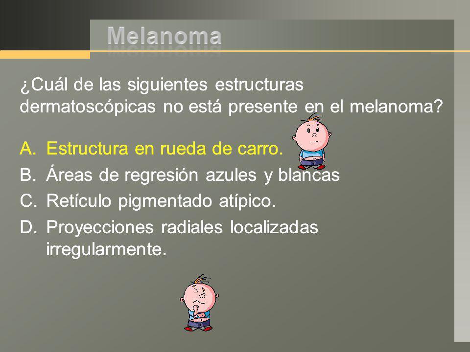 ¿Cuál de las siguientes estructuras dermatoscópicas no está presente en el melanoma? A.Estructura en rueda de carro. B.Áreas de regresión azules y bla