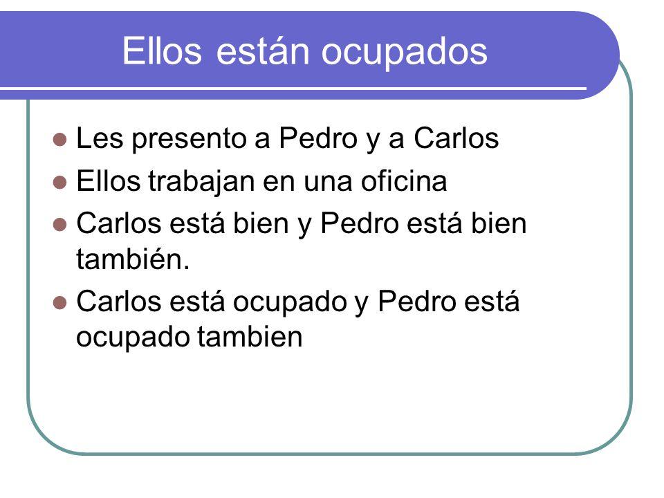 Ellos están ocupados Les presento a Pedro y a Carlos Ellos trabajan en una oficina Carlos está bien y Pedro está bien también. Carlos está ocupado y P