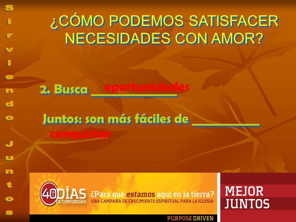 2. Busca ______________ oportunidades Juntos: son más fáciles de ___________ conquistar ¿CÓMO PODEMOS SATISFACER NECESIDADES CON AMOR?
