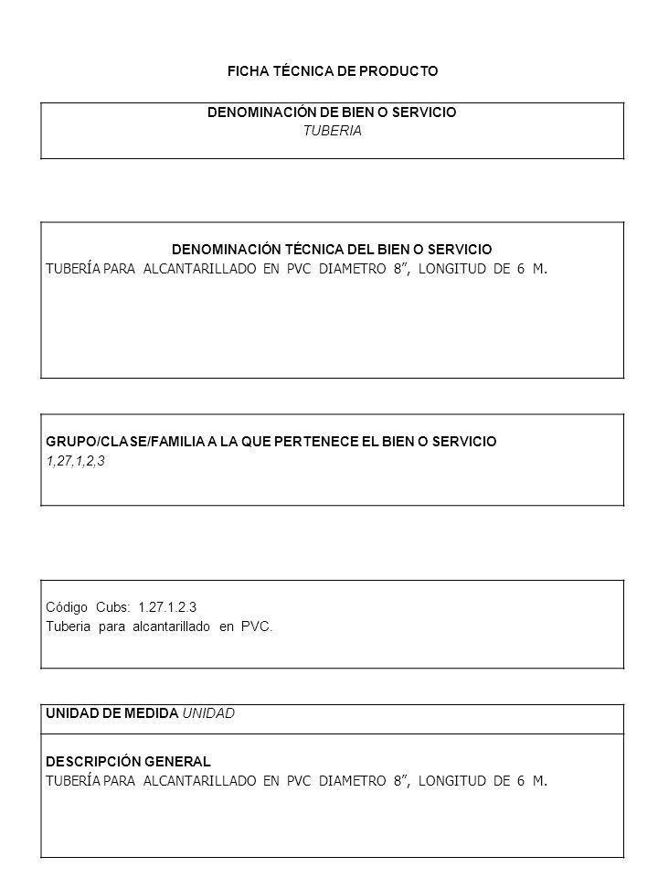 FICHA TÉCNICA DE PRODUCTO DENOMINACIÓN DE BIEN O SERVICIO TUBERIA DENOMINACIÓN TÉCNICA DEL BIEN O SERVICIO TUBERÍA PARA ALCANTARILLADO EN PVC DIAMETRO 8, LONGITUD DE 6 M.