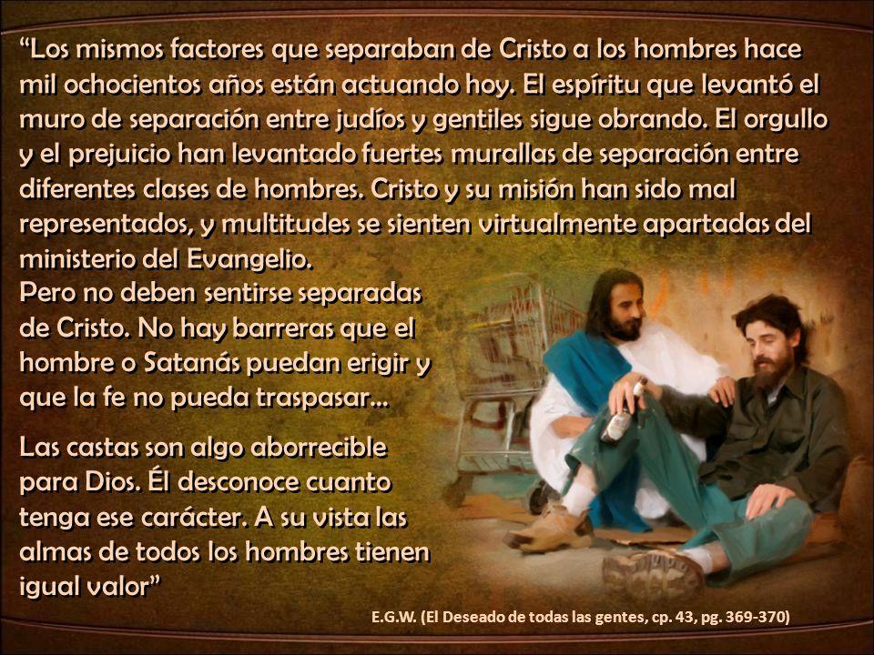 Los mismos factores que separaban de Cristo a los hombres hace mil ochocientos años están actuando hoy. El espíritu que levantó el muro de separación