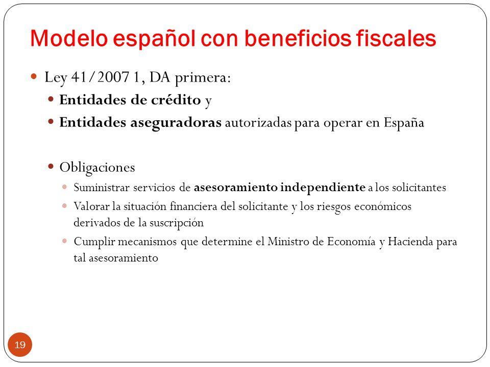 Modelo español con beneficios fiscales 19 Ley 41/2007 1, DA primera: Entidades de crédito y Entidades aseguradoras autorizadas para operar en España O