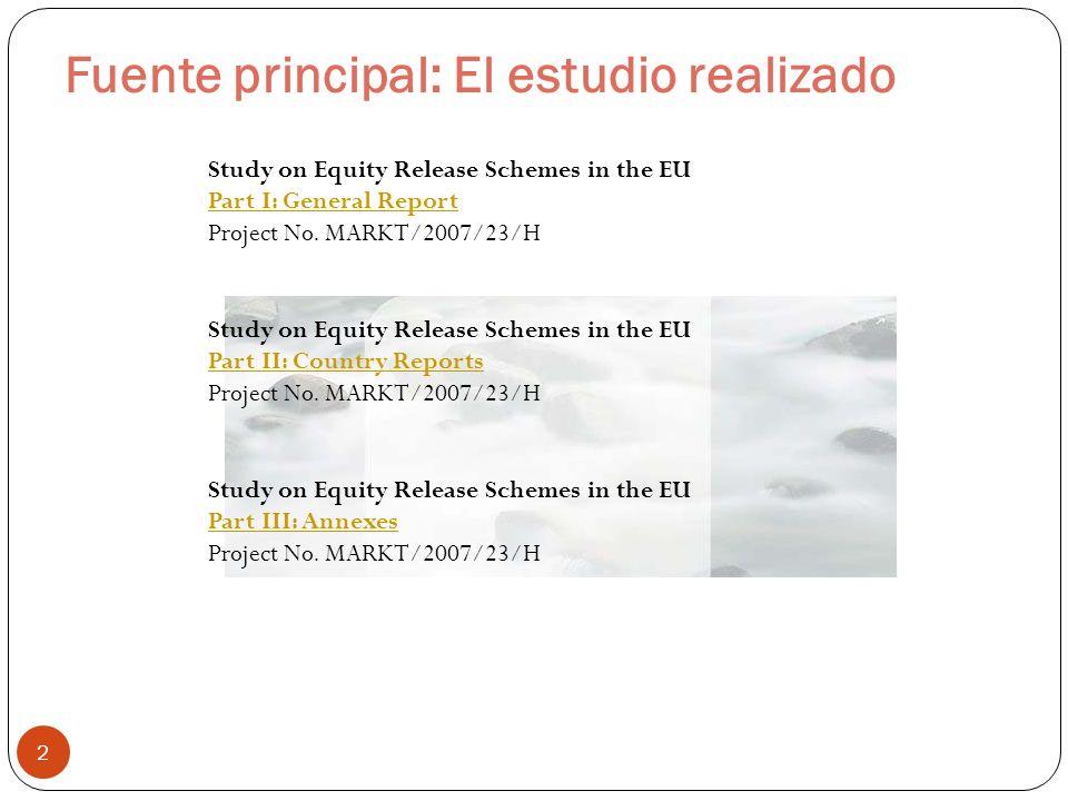 Fuente principal: El estudio realizado 2 Study on Equity Release Schemes in the EU Part I: General Report Project No. MARKT/2007/23/H Study on Equity