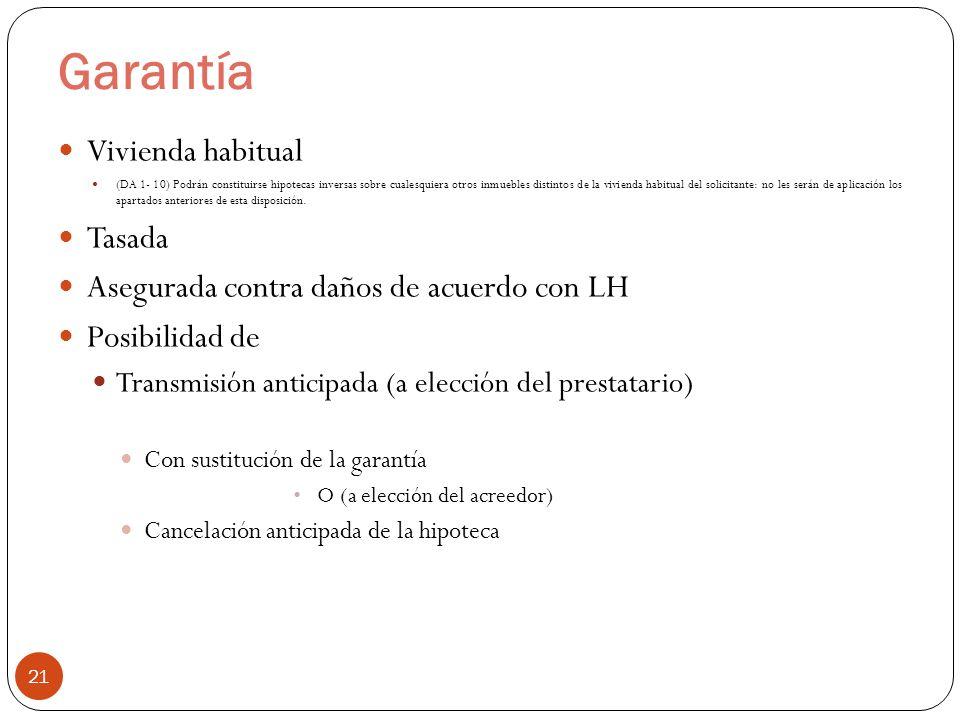 Garantía 21 Vivienda habitual (DA 1- 10) Podrán constituirse hipotecas inversas sobre cualesquiera otros inmuebles distintos de la vivienda habitual d