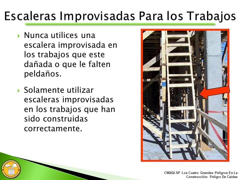 Las escaleras improvisadas para los trabajos deben estar construidas apropiadamente: Peldaños igualmente espaciados Que no falte ningún escalón o peldaño No bordes puntiagudos o clavos que se asomen.