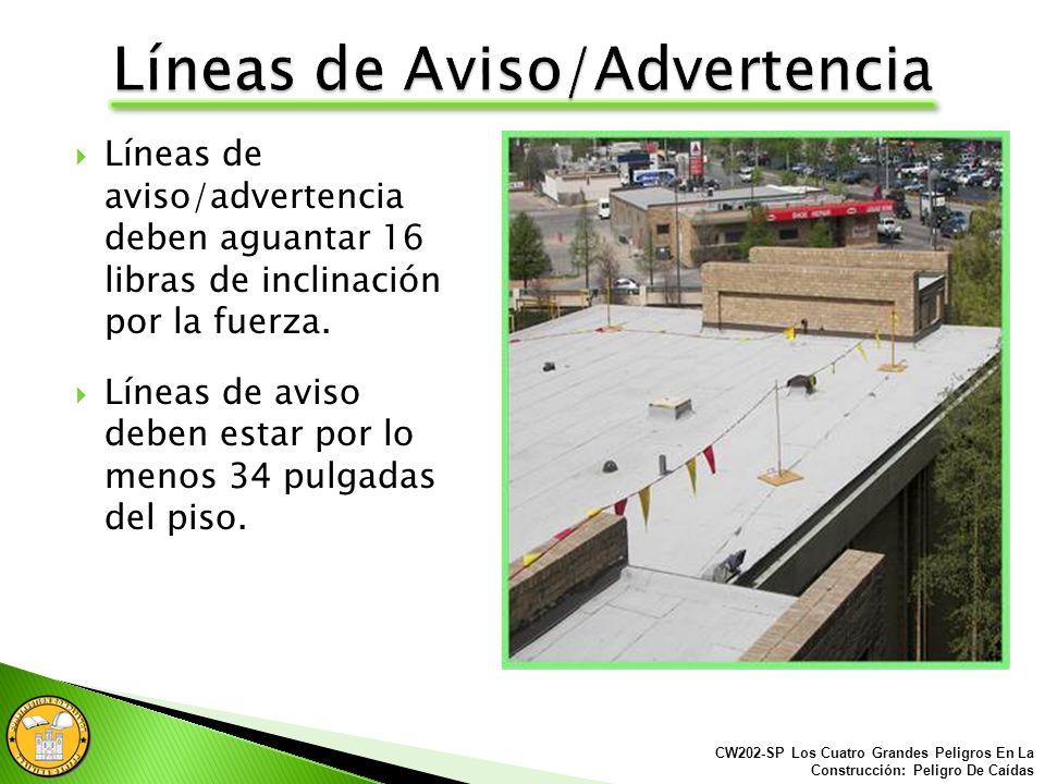 Líneas de aviso/advertencia son usadas para mantener a los trabajadores lejos de los bordes inseguros. La línea de aviso o advertencia debe estar al m