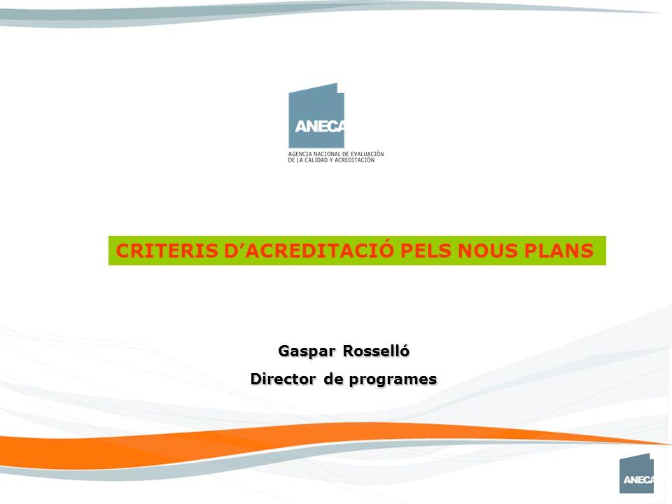 Gaspar Rosselló Director de programes CRITERIS DACREDITACIÓ PELS NOUS PLANS
