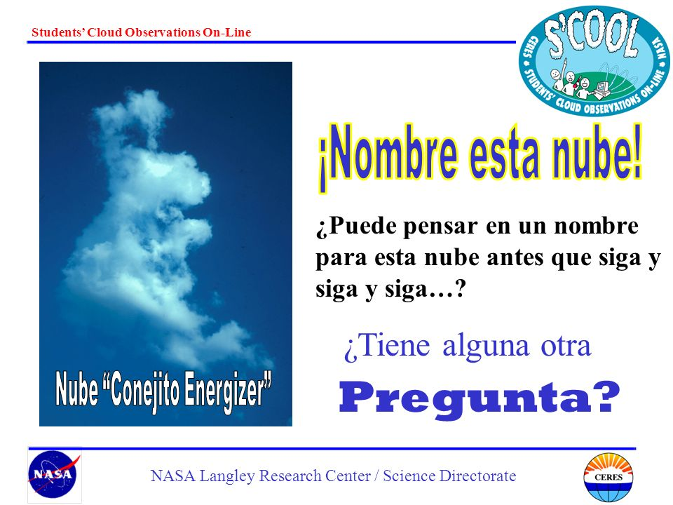 Students Cloud Observations On-Line NASA Langley Research Center / Science Directorate ¿Puede pensar en un nombre para esta nube antes que siga y y si