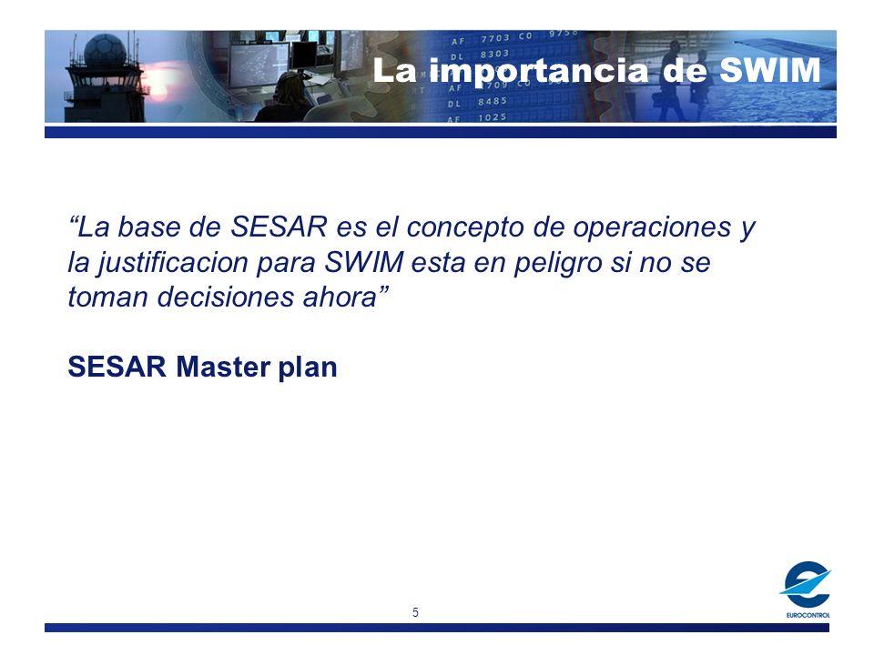 5 La base de SESAR es el concepto de operaciones y la justificacion para SWIM esta en peligro si no se toman decisiones ahora SESAR Master plan La importancia de SWIM