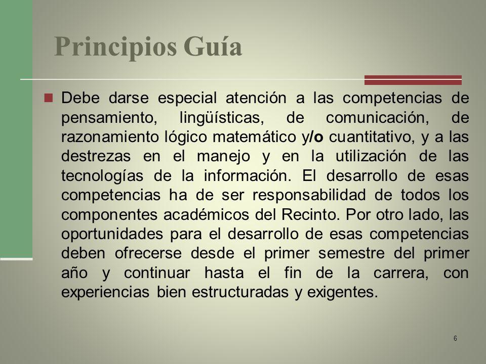 Principios Guía Debe darse especial atención a las competencias de pensamiento, lingüísticas, de comunicación, de razonamiento lógico matemático y/o c