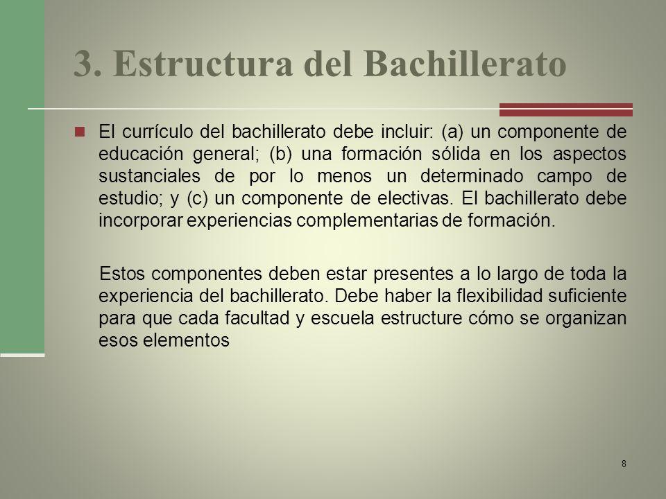 3. Estructura del Bachillerato El currículo del bachillerato debe incluir: (a) un componente de educación general; (b) una formación sólida en los asp