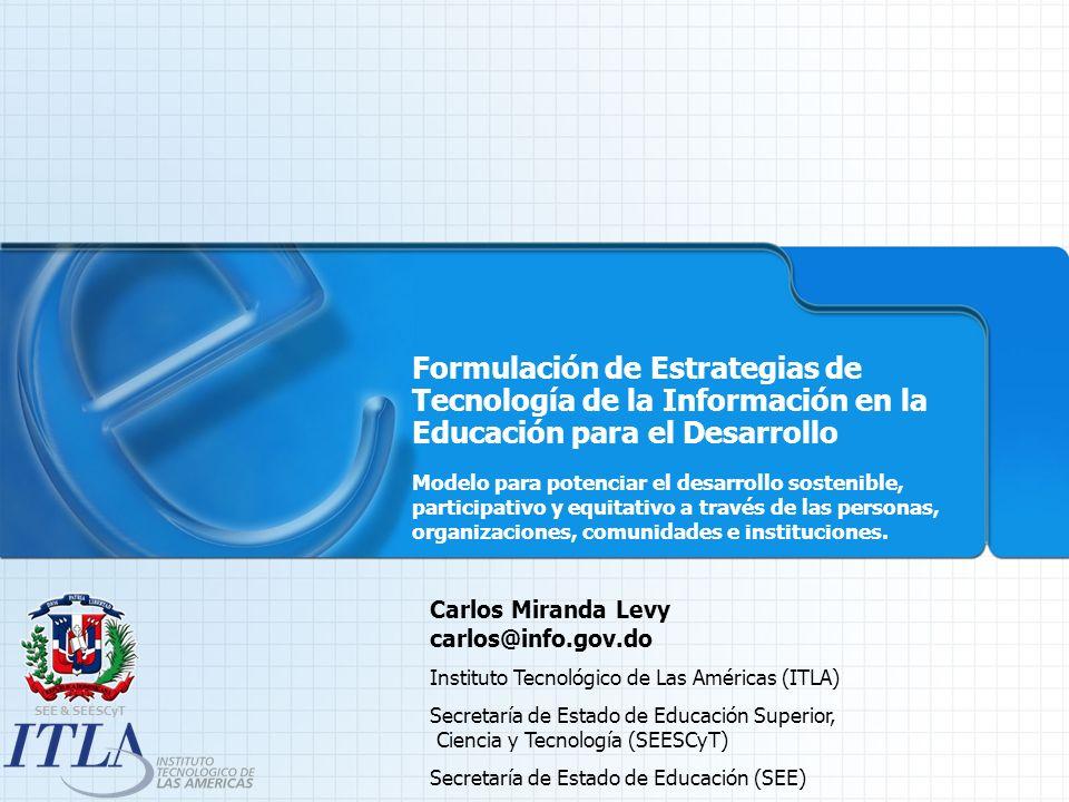 SEE & SEESCyT Pasos en una Estrategia de Tecnología de la Información en la Educación para el Desarrollo Vinculando Estrategias al Desarrollo.