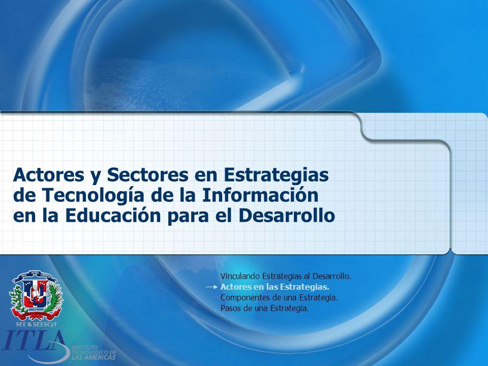 SEE & SEESCyT Actores y Sectores en Estrategias de Tecnología de la Información en la Educación para el Desarrollo Vinculando Estrategias al Desarrollo.