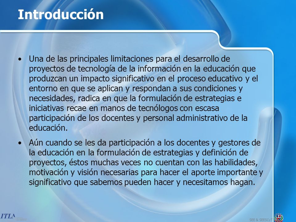 SEE & SEESCyT Introducción (2) Este modelo pretende servir de guía y referencia para que los docentes se familiaricen con los principales aspectos, consideraciones y pasos a considerar en la formulación de estrategias y proyectos de tecnología de la información en la educación.