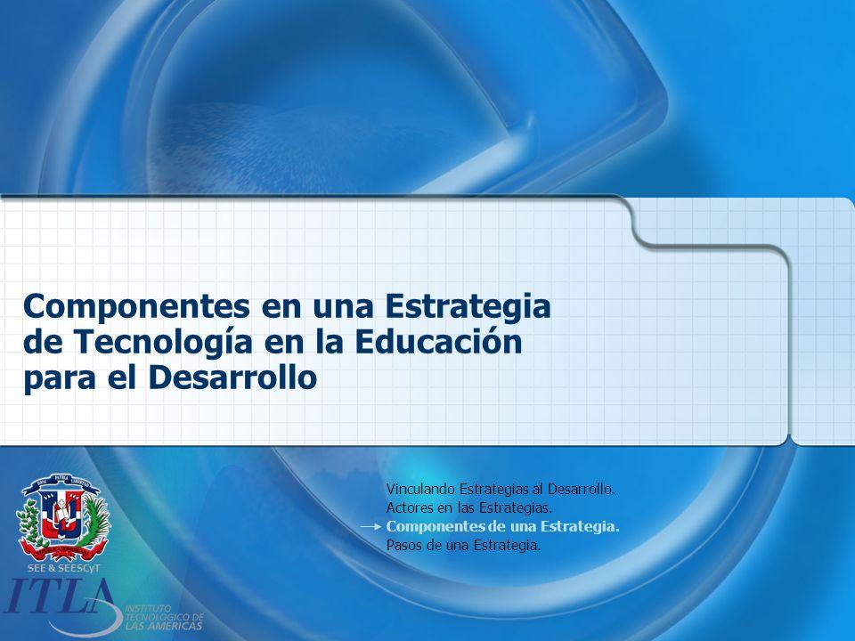 SEE & SEESCyT Componentes en una Estrategia de Tecnología en la Educación para el Desarrollo Vinculando Estrategias al Desarrollo.