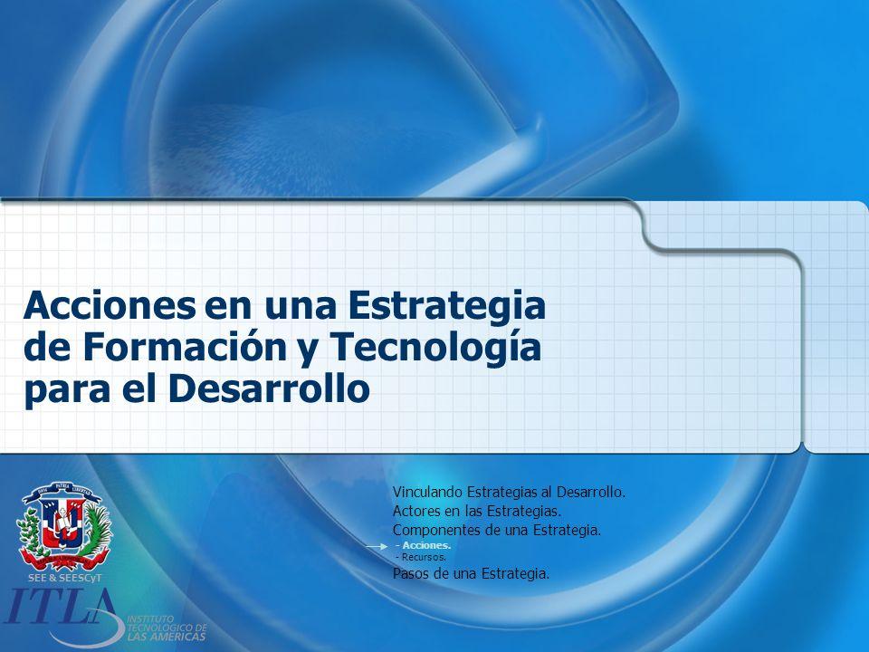 SEE & SEESCyT Acciones en una Estrategia de Formación y Tecnología para el Desarrollo Vinculando Estrategias al Desarrollo.