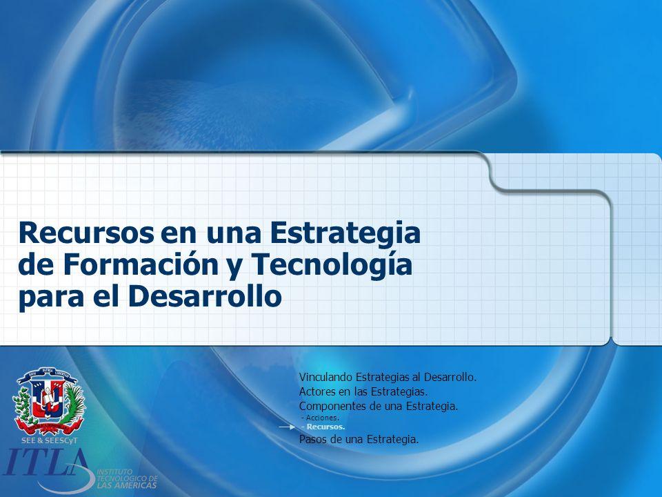 SEE & SEESCyT Recursos en una Estrategia de Formación y Tecnología para el Desarrollo Vinculando Estrategias al Desarrollo.