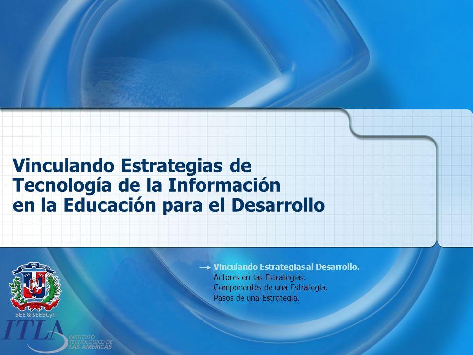 SEE & SEESCyT Vinculando Estrategias de Tecnología de la Información en la Educación para el Desarrollo Vinculando Estrategias al Desarrollo.