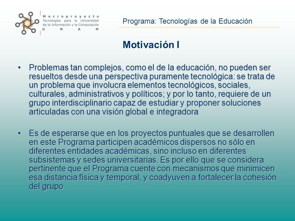 Programa: Tecnologías de la Educación Motivación I Problemas tan complejos, como el de la educación, no pueden ser resueltos desde una perspectiva pur