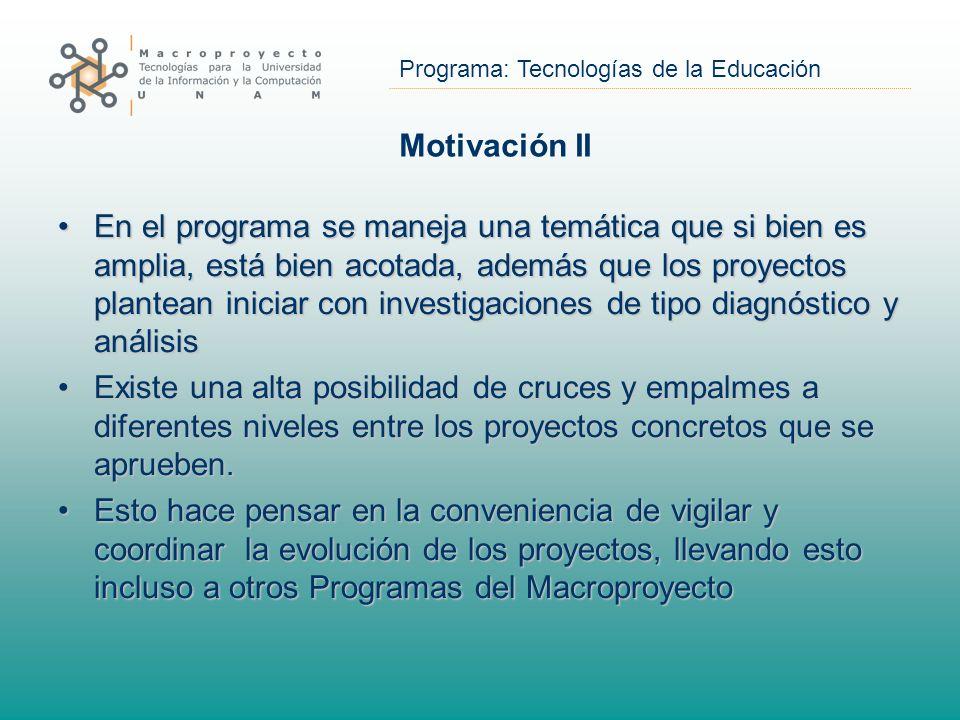 Programa: Tecnologías de la Educación Motivación II En el programa se maneja una temática que si bien es amplia, está bien acotada, además que los pro