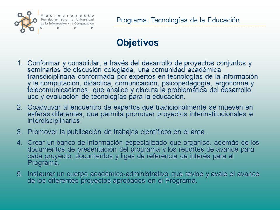 Programa: Tecnologías de la Educación Objetivos 1.Conformar y consolidar, a través del desarrollo de proyectos conjuntos y seminarios de discusión col