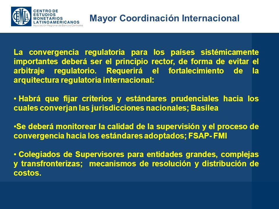 La convergencia regulatoria para los países sistémicamente importantes deberá ser el principio rector, de forma de evitar el arbitraje regulatorio.