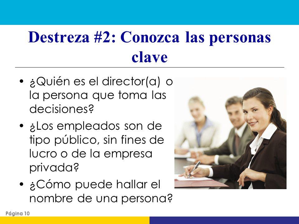 Destreza #2: Conozca las personas clave ¿Quién es el director(a) o la persona que toma las decisiones? ¿Los empleados son de tipo público, sin fines d