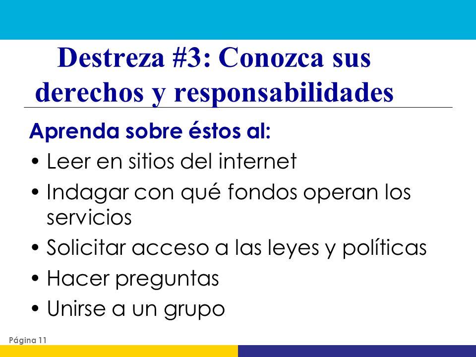 Destreza #3: Conozca sus derechos y responsabilidades Aprenda sobre éstos al: Leer en sitios del internet Indagar con qué fondos operan los servicios