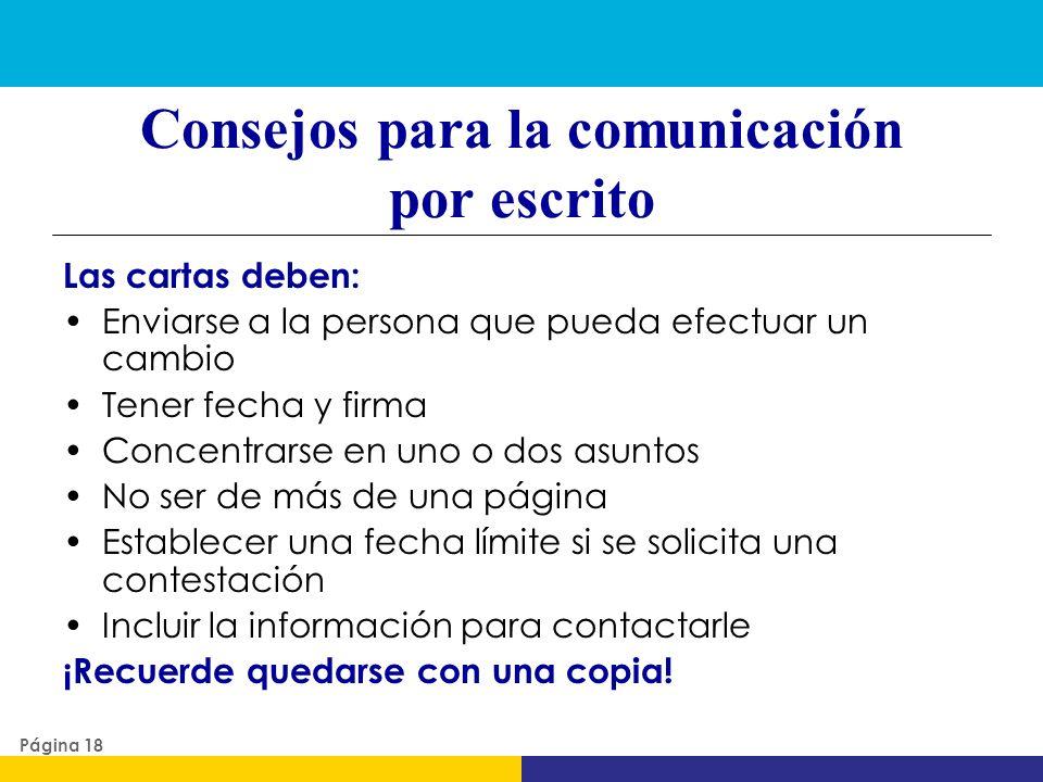 Consejos para la comunicación por escrito Las cartas deben: Enviarse a la persona que pueda efectuar un cambio Tener fecha y firma Concentrarse en uno