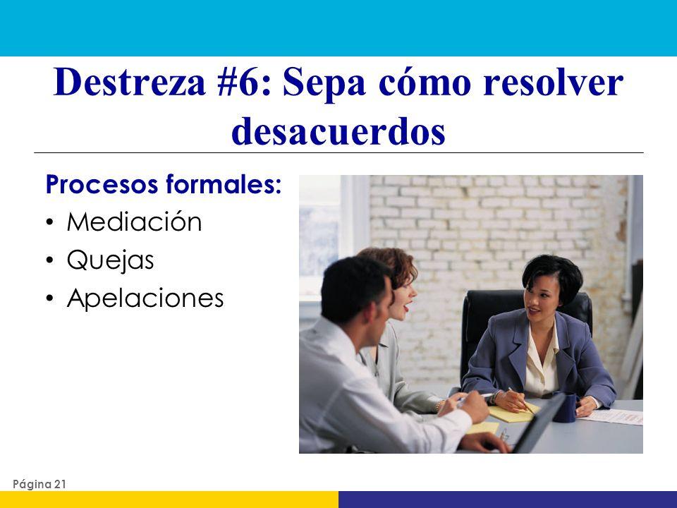 Destreza #6: Sepa cómo resolver desacuerdos Procesos formales: Mediación Quejas Apelaciones Página 21