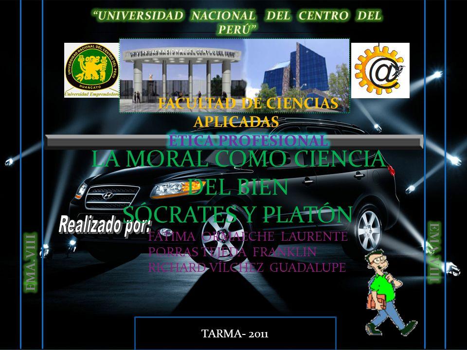 LA MORAL COMO CIENCIA DEL BIEN SÓCRATES Y PLATÓN FÁTIMA ORMAECHE LAURENTE PORRAS TEJEDA FRANKLIN RICHARD VÍLCHEZ GUADALUPE TARMA- 2011