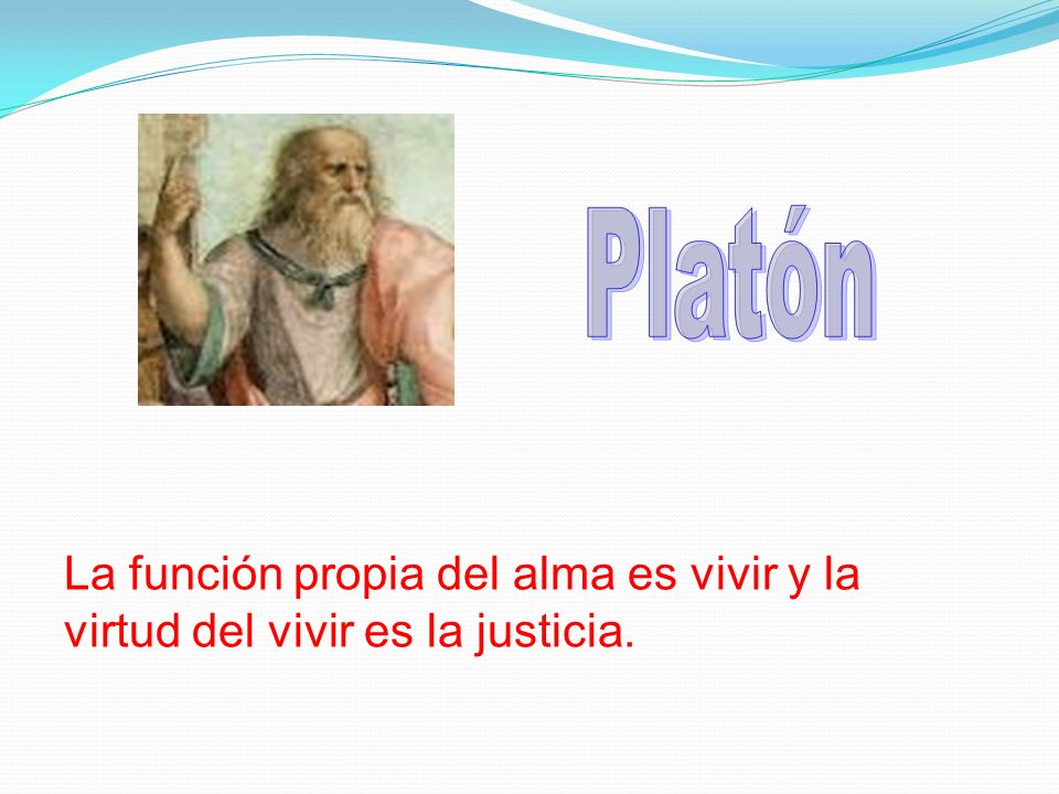 La función propia del alma es vivir y la virtud del vivir es la justicia.