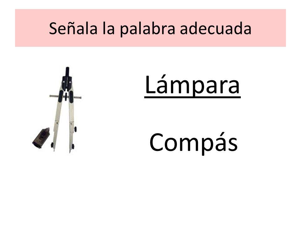 Señala la palabra adecuada Lámpara Compás