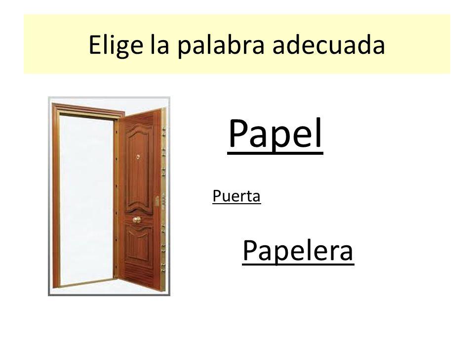 Elige la palabra adecuada Papel Puerta Papelera