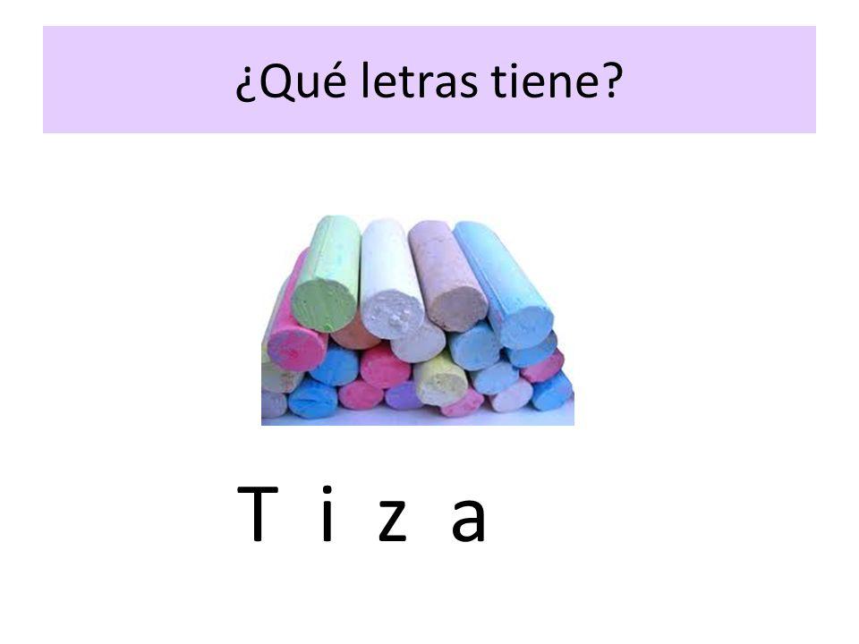 ¿Qué letras tiene? T i z a